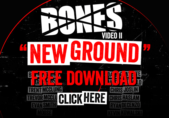 Download the BONES VIDEO New Ground Now!